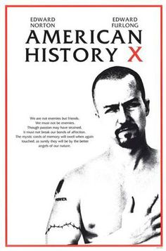 American History X -- very graphic movie about how hate can impact a family or influence others.