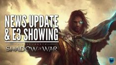 Middle Earth: Shadow of War - News Update & E3 Showing