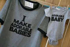 Funny Original Style T-shirt and Onesie i make aborable babies, adorable baby