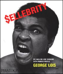 Sellebrity: My Angling and Tangling With Famous People - by George Lois March 5, 2003 Phaidon