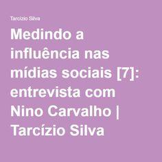 Medindo a influência nas mídias sociais [7]: entrevista com Nino Carvalho | Tarcízio Silva