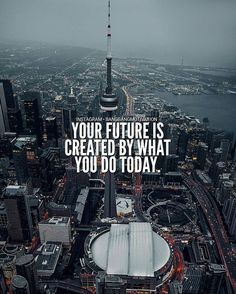 Your future is created by what you do today.