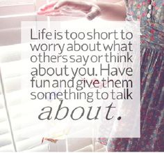 """Life's Too Short To Worry About What People Think Or Say About You-Funniest """"Life's Too Short"""" Quotes"""