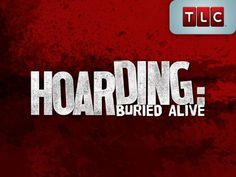 Hoarding: Buried Alive, ever feel let down about not cleaning when you should. Watch an episode of this and you'll get inspired, and feel like you have a huge lead:)