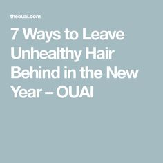 7 Ways to Leave Unhealthy Hair Behind in the New Year – OUAI