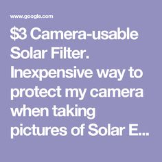 $3 Camera-usable Solar Filter. Inexpensive way to protect my camera when taking pictures of Solar Eclipse 2017.