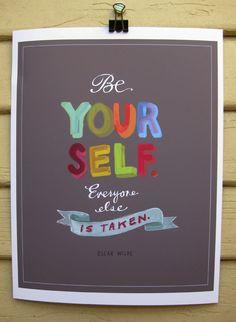 """Be yourself. Everyone else is taken."" -Oscar Wilde"