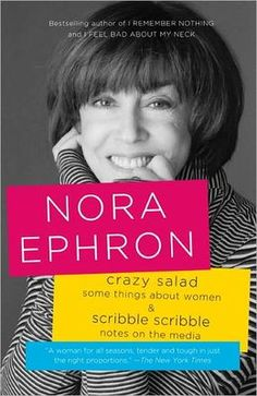 Crazy Salad and Scribble Scribble: Some Things About Women and Notes on Media. nora ephron, always on point.