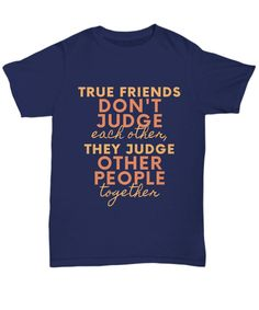Friendship SayingsAnd Quotes Tee Shirt - True Friends Don't Judge Each Other, They Judge Other People Together - Unisex Tee / Purple / xxl