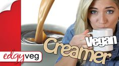 How to Make Vegan Coffee Creamer Dairy-free | Edgy Veg - YouTube