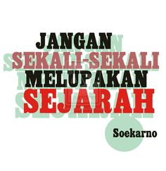 Don't ever forget History ~ Soekarno