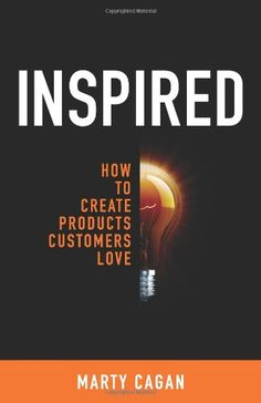 Inspired: How to Create Products Customers Love: Amazon.co.uk: Marty Cagan: Books