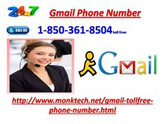 Want to change background theme? Dial Gmail Phone Number 1-850-361-8504 If yes, then don't move infrequent and dial our Gmail Phone Number 1-850-361-8504. After dialing this collection, you will fit our dominant proficient doctor who will help you set on reform your tradition stuff of Gmail. In extension to this, you can ask for new help similar to Gmail to our tech specialists. For more information http://www.monktech.net/gmail-tollfree-phone-number.html