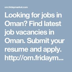 Looking for jobs in Oman? Find latest job vacancies in Oman. Submit your resume and apply. http://om.fridaymarket.com/jobs-in-oman-800