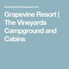 Grapevine Resort | The Vineyards Campground and Cabins