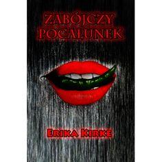 Zabójczy Pocałunek Eriki Kirke to opowieść o tym, jak wiele może się zmienić w życiu kobiety, kiedy na jej drodze stanie tajemniczy mężczyzna.
