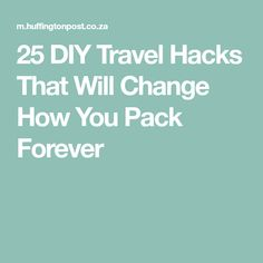 25 DIY Travel Hacks That Will Change How You Pack Forever