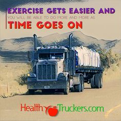 Exercise gets easier and you will be able to do more and more as time goes on.   app20161118193933.que.tm   #Trucking #Truckers #TruckDrivers