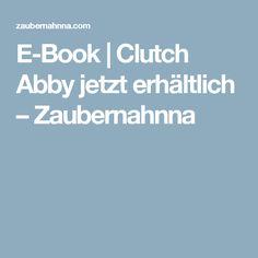 E-Book | Clutch Abby jetzt erhältlich – Zaubernahnna