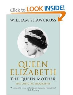 Queen Elizabeth the Queen Mother: The Official Biography: Amazon.co.uk: William Shawcross: Books