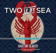 Two If By Sea: Delicious Sustainable Seafood by Barton Seaver