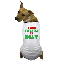 CafePress - Your Christmas Sweater Is Ugly - Dog T-Shirt, Pet Clothing, Funny Dog Costume *** Check out this great product. (This is an affiliate link and I receive a commission for the sales)