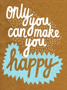 """Only you can make you happy"". So get to it and do more of what makes you happy! Enjoyed by yogapad.com.au"