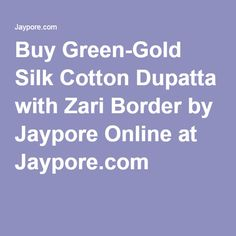 Buy Green-Gold Silk Cotton Dupatta with Zari Border by Jaypore Online at Jaypore.com