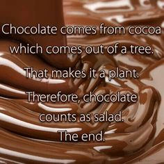 Chocolate comes from cocoa which comes out of a tree. That makes it a plant. Therefore, chocolate counts as salad. The End. ;)