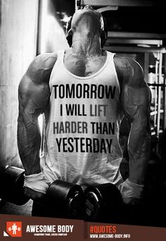 Tomorrow, I will lift harder than yesterday | lift quotes | awesome body