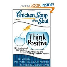 Chicken Soup for the Soul: Think Positive: 101 Inspirational Stories about Counting Your Blessings and Having a Positive Attitude (Chicken Soup for the Soul (Quality Paper))