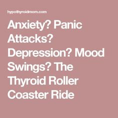Anxiety? Panic Attacks? Depression? Mood Swings? The Thyroid Roller Coaster Ride