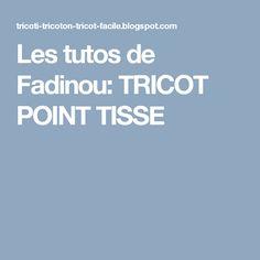 Les tutos de Fadinou: TRICOT POINT TISSE