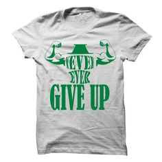 I NEVER GIVE UP!!!! T-Shirts, Hoodies (19$ ==► Order Shirts Now!)
