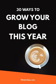 30 Ways to Grow Your Blog + Biz This Year! — Wonderlass Exactly how to grow your blog's traffic, audience and email list so you can make money with your blog or online business