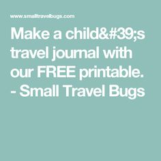 Make a child's travel journal with our FREE printable. - Small Travel Bugs