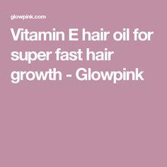 Hair Loss Remedies Vitamin E hair oil for super fast hair growth - Glowpink Hair Remedies For Growth, Hair Growth Tips, Vitamin E Hair, Vitamins For Hair Loss, Hair Loss Medication, Regrow Hair, Hair Thickening, Fast Hairstyles, Hair Restoration