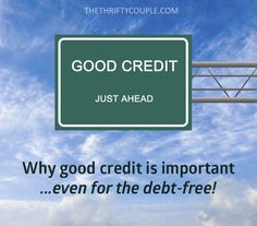 Why good credit is important even for the debt free and how to improve your credit.