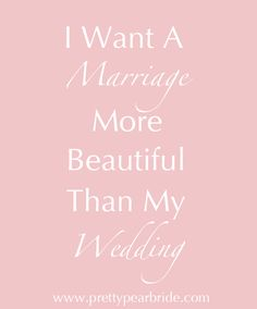 {Motivation Monday} I want a Marriage…. | Pretty Pear Bride Our wedding will be the most important day of our lives, but it's merely a beginning to a beautiful life together babe <3 I love you so much. I cannot wait to be your wife, and I cannot wait for you to be my husband. Forever and After