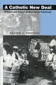 A CATHOLIC NEW DEAL: RELIGION AND REFORM IN DEPRESSION PITTSBURGH by Kenneth J. Heineman: http://www.psupress.org/books/titles/0-271-01895-X.html