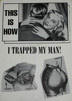 How to trap a man. Yessiree. Gotta trap that man!!! Um, what happens, when he sees you naked?  Of course, back then, you would have already been married by then, wouldn't you, you sly girl, you.