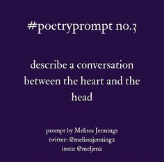 Describe a conversation between the heart and the head. - Describe a conversation between the heart and the head. Poem Writing Prompts, Poetry Prompts, Book Writing Tips, Writing Poetry, Poetry Poem, Writing Workshop, Writing Skills, Creative Writing Ideas, Poetry Inspiration