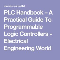PLC Handbook – A Practical Guide To Programmable Logic Controllers - Electrical Engineering World