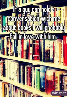 In fact, books are highly important to you when selecting a partner.