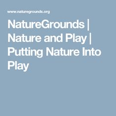 NatureGrounds | Nature and Play | Putting Nature Into Play