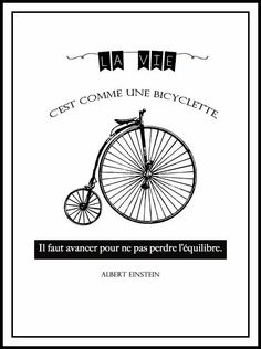 It's like a bike. It's necessary to go forward in order not to lose your balance Journal Organization, Quote Citation, E Mc2, French Quotes, Einstein Quotes, Teaching French, Messages, Card Maker, Learn French