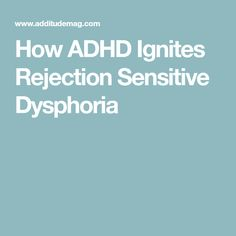How ADHD Ignites Rejection Sensitive Dysphoria