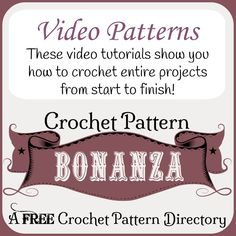 FREE Video Patterns ~ Tutorials showing you how to crochet entire projects from start to finish.