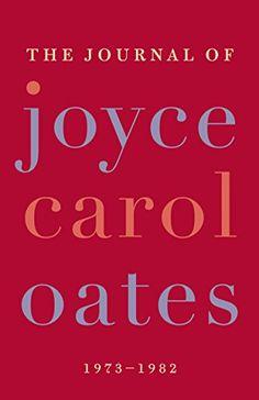 The Journal of Joyce Carol Oates: 1973-1982 by [Oates, Joyce Carol]