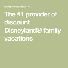 The #1 provider of discount Disneyland® family vacations